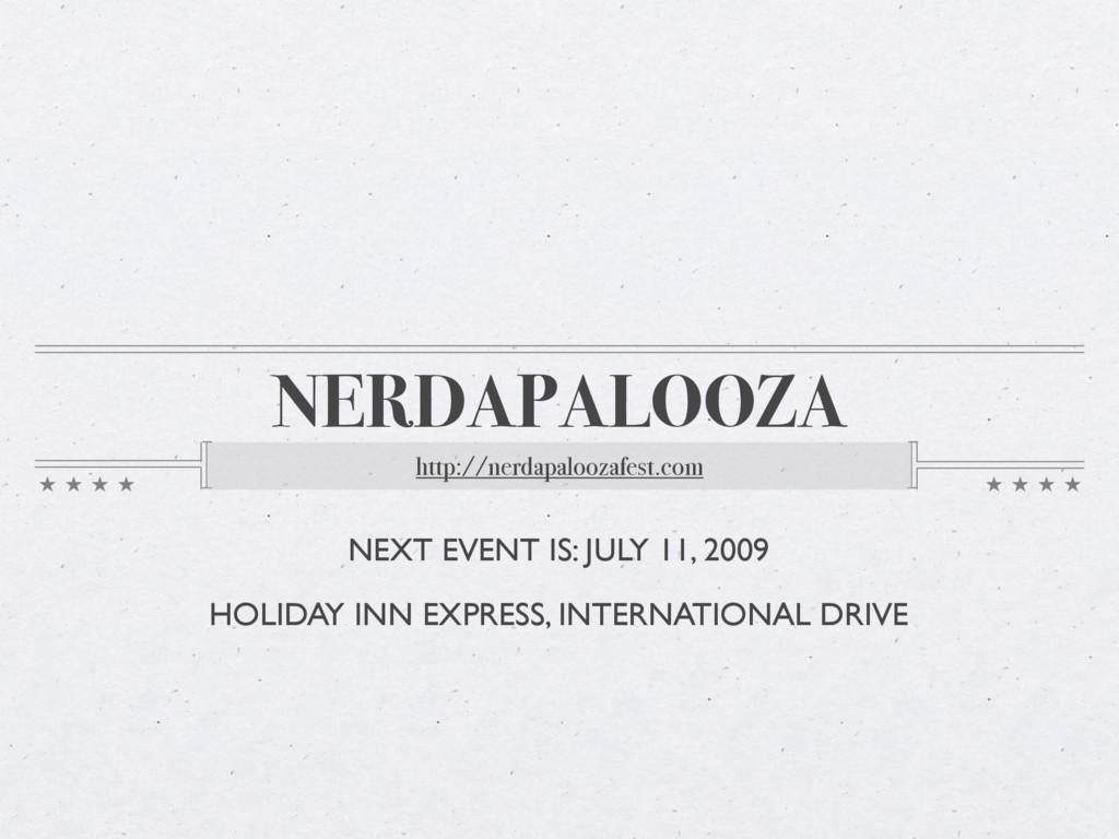 NERDAPALOOZA http://nerdapaloozafest.com NEXT E...