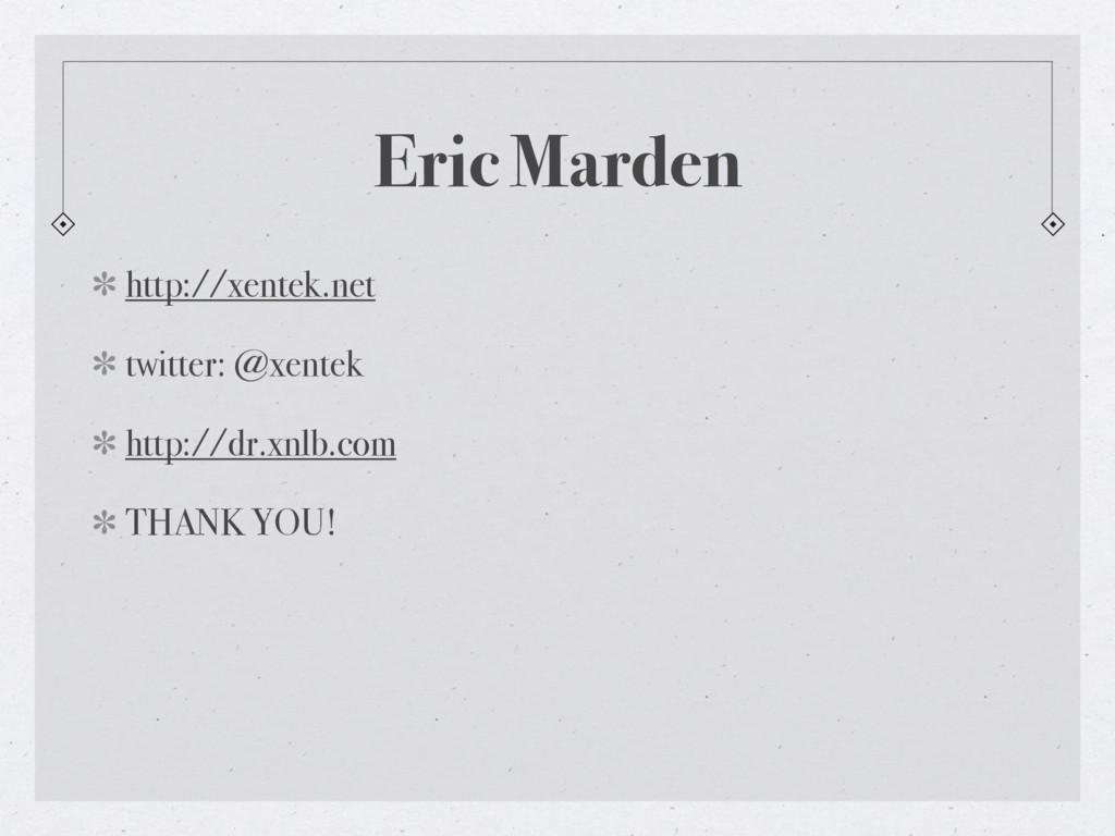 Eric Marden http://xentek.net twitter: @xentek ...