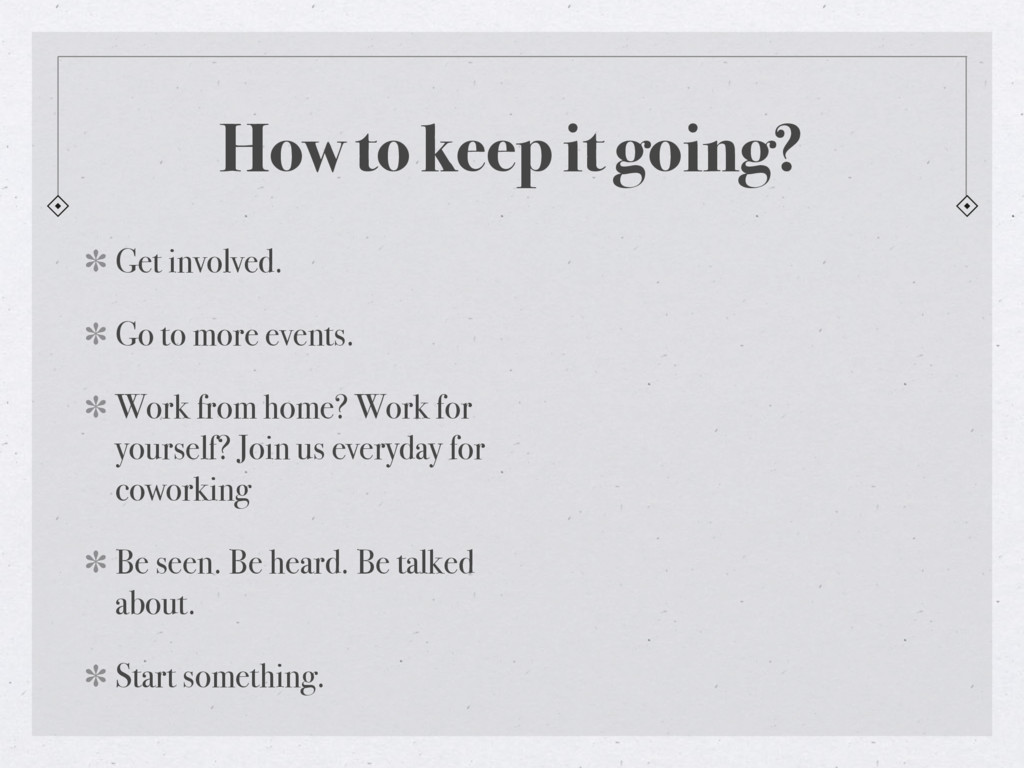 How to keep it going? Get involved. Go to more ...