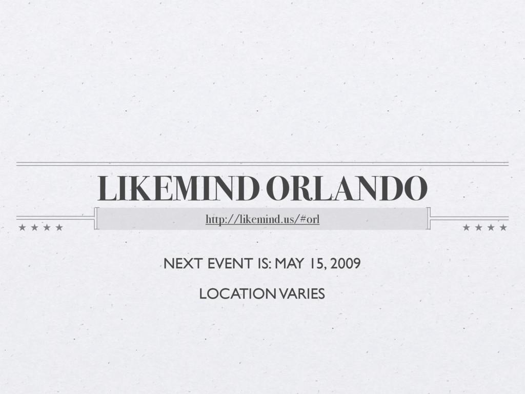 LIKEMIND ORLANDO http://likemind.us/#orl NEXT E...