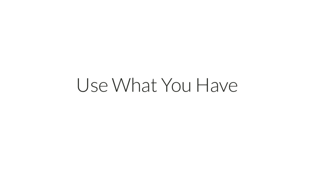 Use What You Have