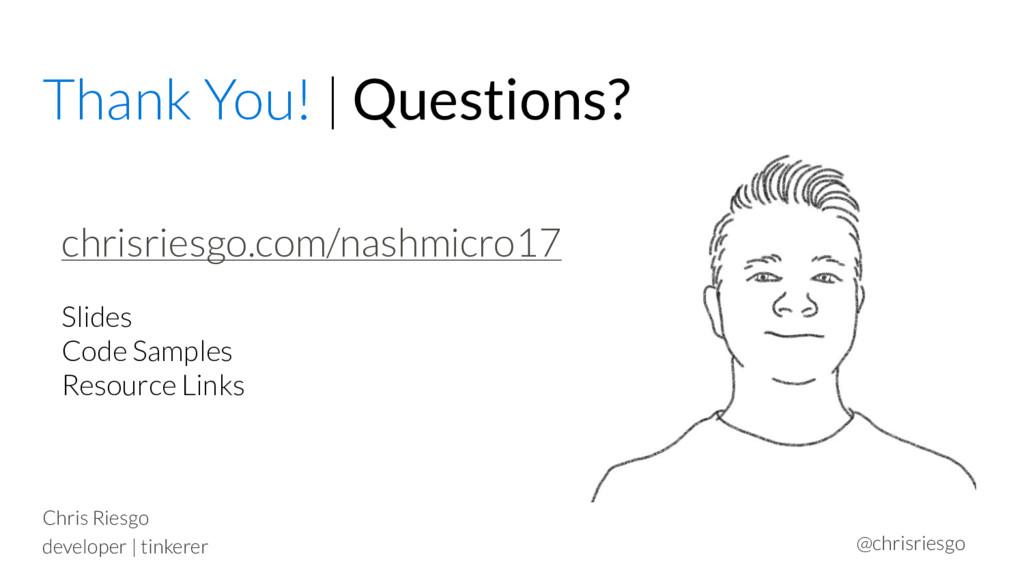 Thank You! | Questions? Chris Riesgo developer ...