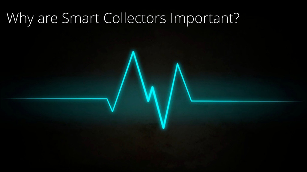 Why are Smart Collectors Important?