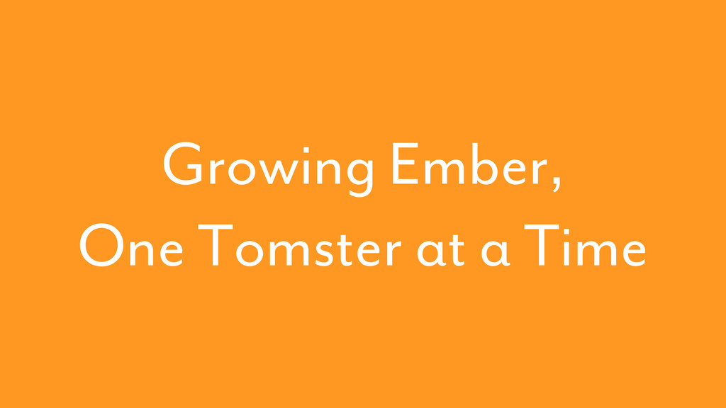 Growing Ember, One Tomster at a Time