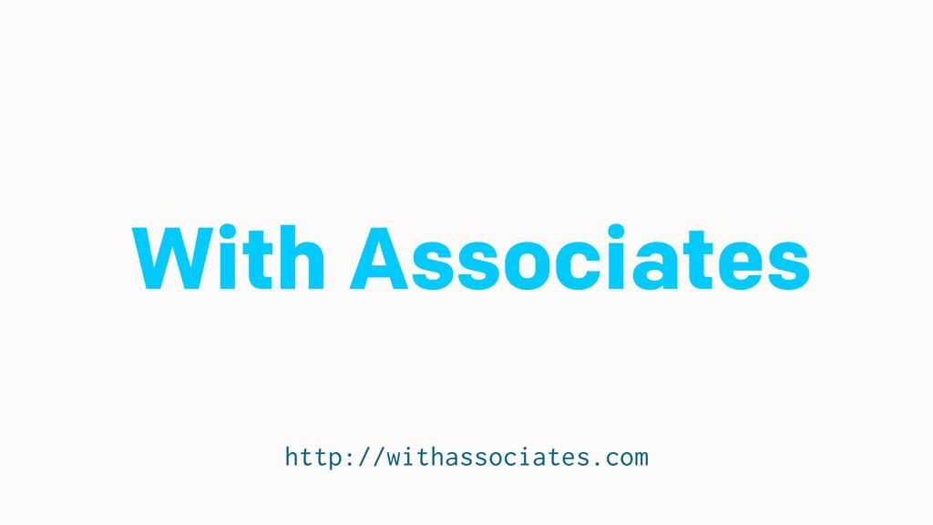 With Associates http://withassociates.com