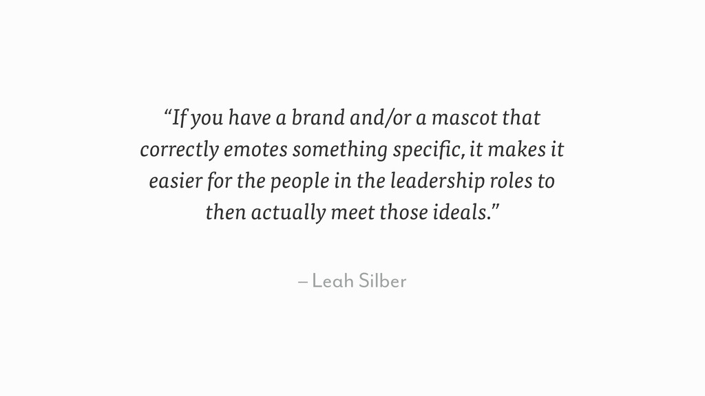 """– Leah Silber """"If you have a brand and/or a mas..."""