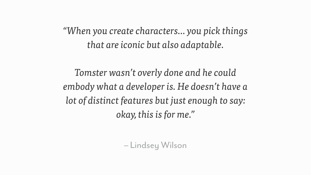 """– Lindsey Wilson """"When you create characters… y..."""
