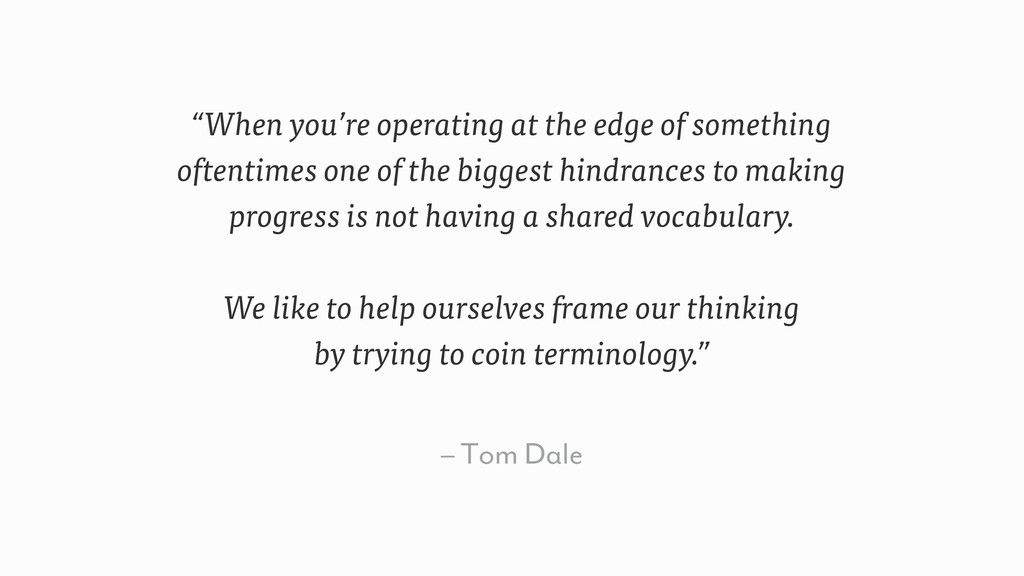 """– Tom Dale """"When you're operating at the edge o..."""