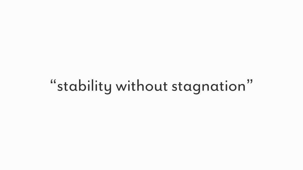 """""""stability without stagnation"""""""
