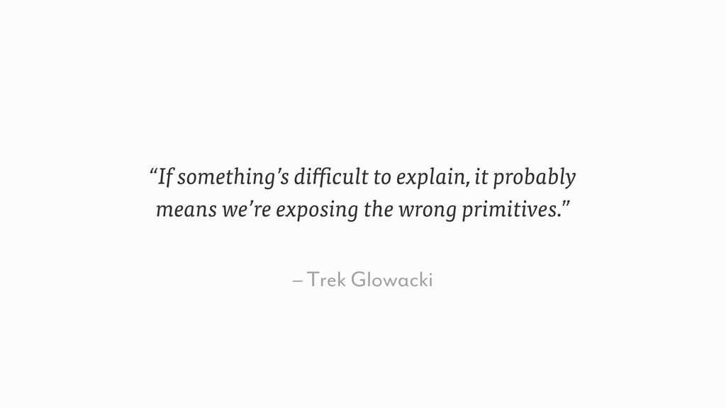 "– Trek Glowacki ""If something's difficult to ex..."