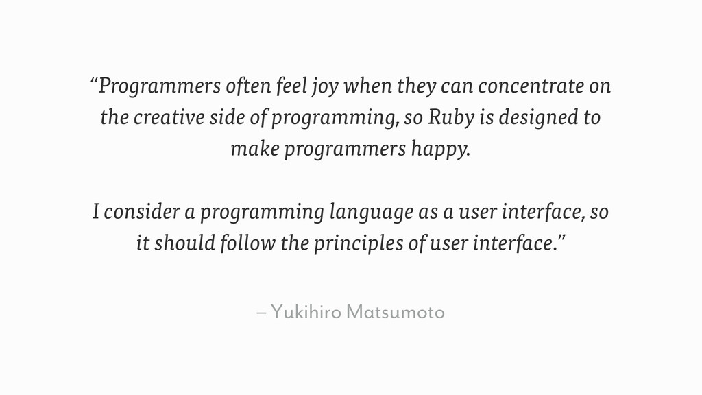 """– Yukihiro Matsumoto """"Programmers often feel jo..."""