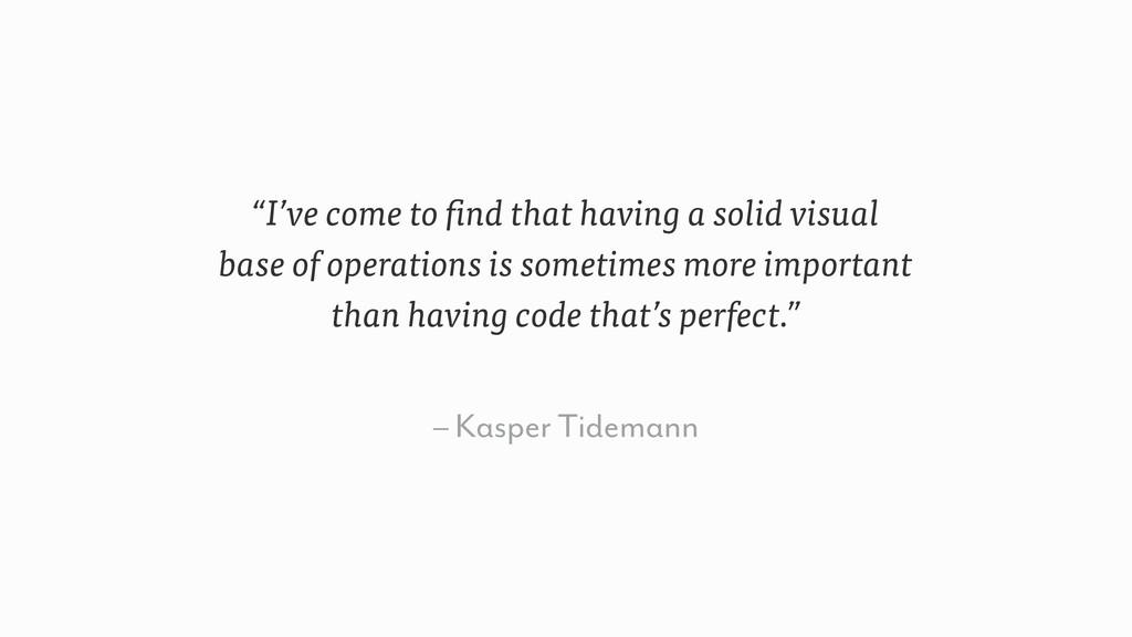 "– Kasper Tidemann ""I've come to find that havin..."