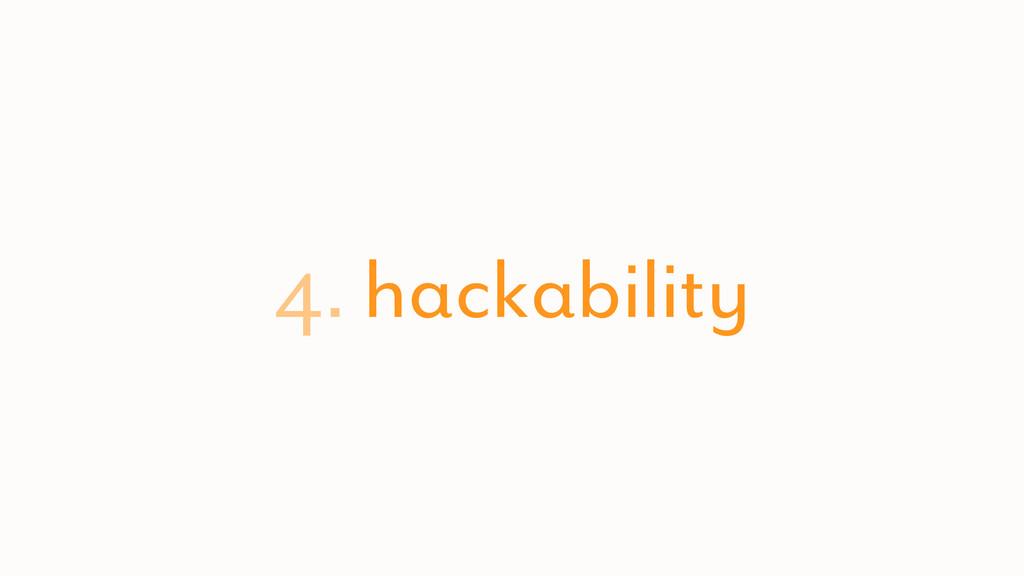 4. hackability