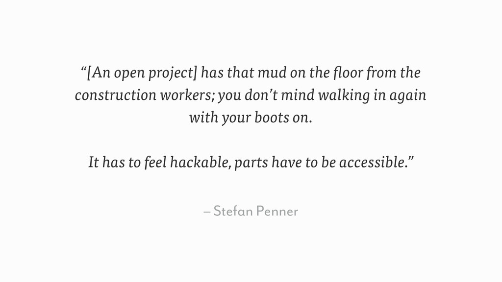 "– Stefan Penner ""[An open project] has that mud..."