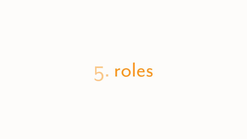 5. roles