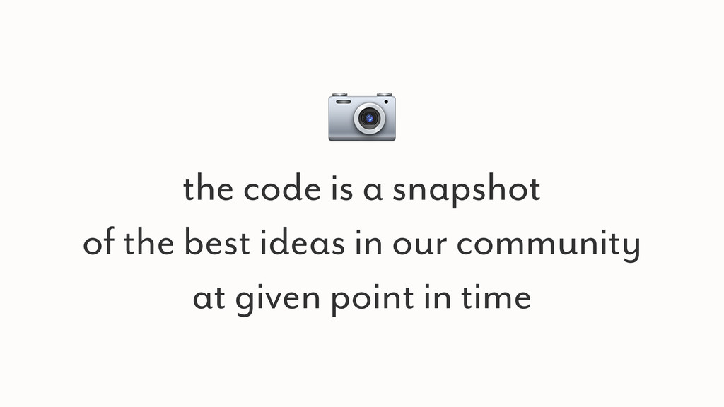the code is a snapshot of the best ideas in o...