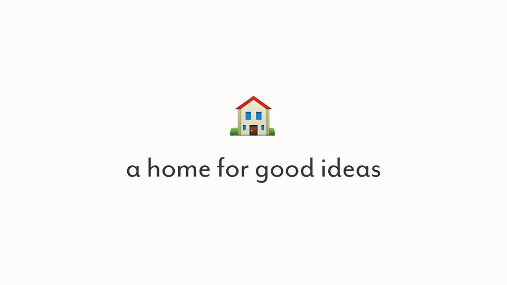 a home for good ideas