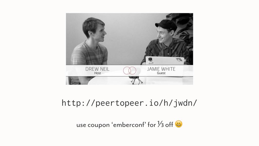 http://peertopeer.io/h/jwdn/ use coupon 'emberc...