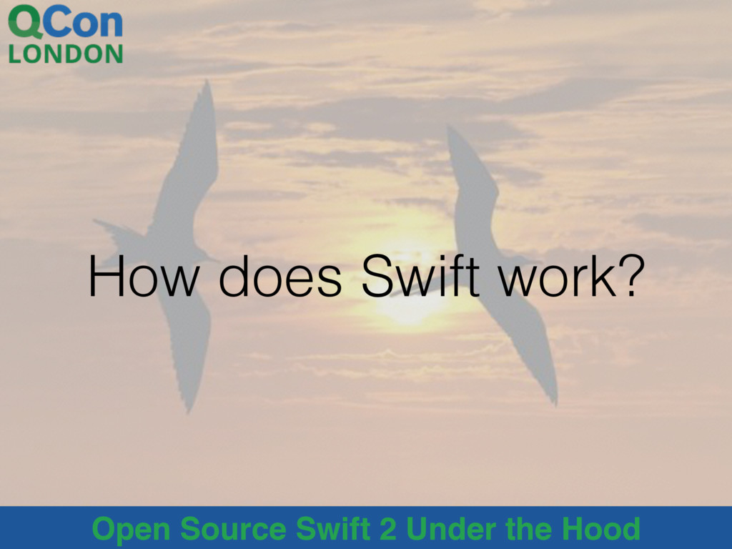 Open Source Swift 2 Under the Hood How does Swi...