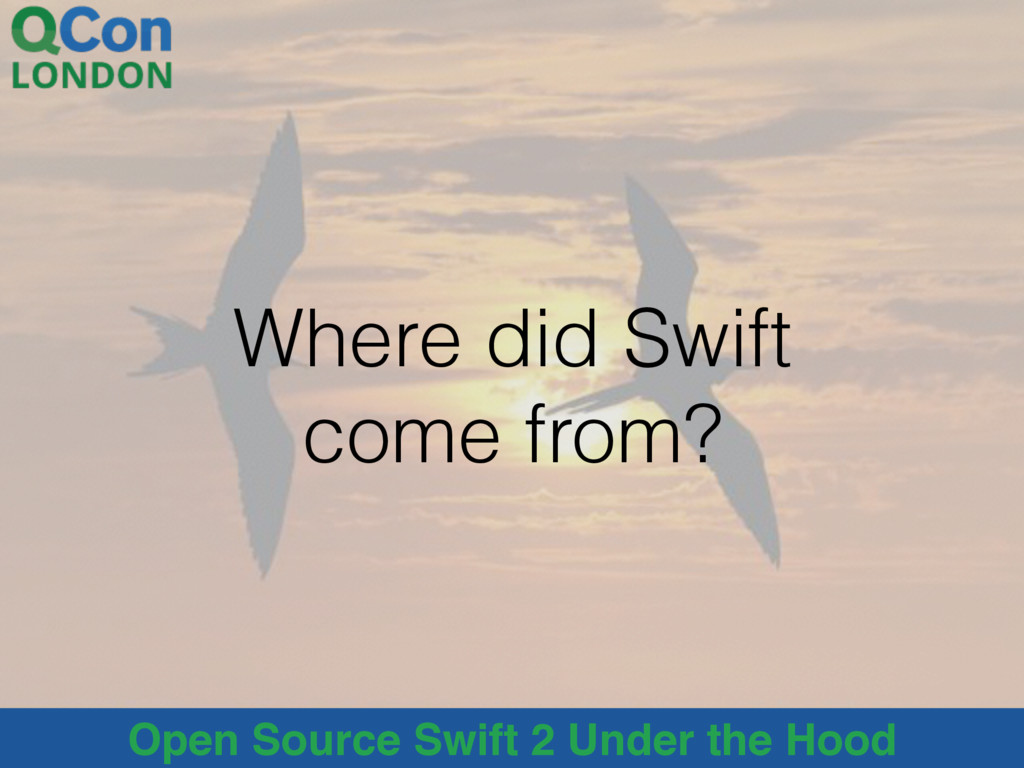 Open Source Swift 2 Under the Hood Where did Sw...