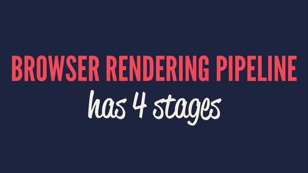 BROWSER RENDERING PIPELINE has 4 stages