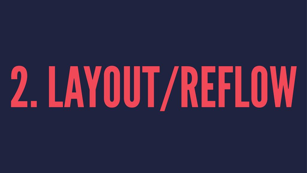 2. LAYOUT/REFLOW