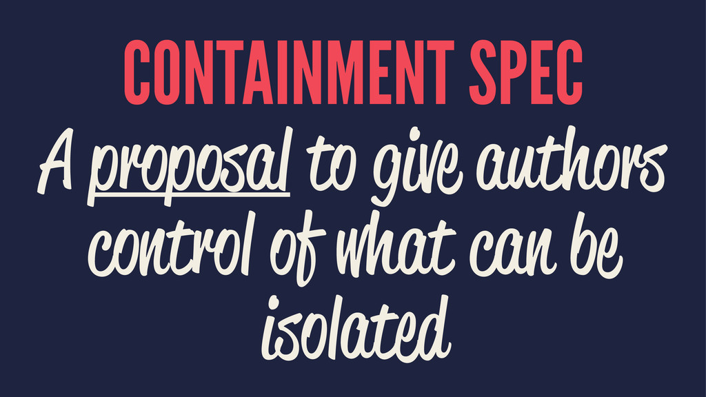 CONTAINMENT SPEC A proposal to give authors con...