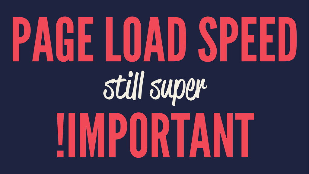 PAGE LOAD SPEED still super !IMPORTANT