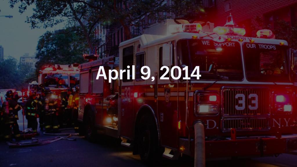 April 9, 2014
