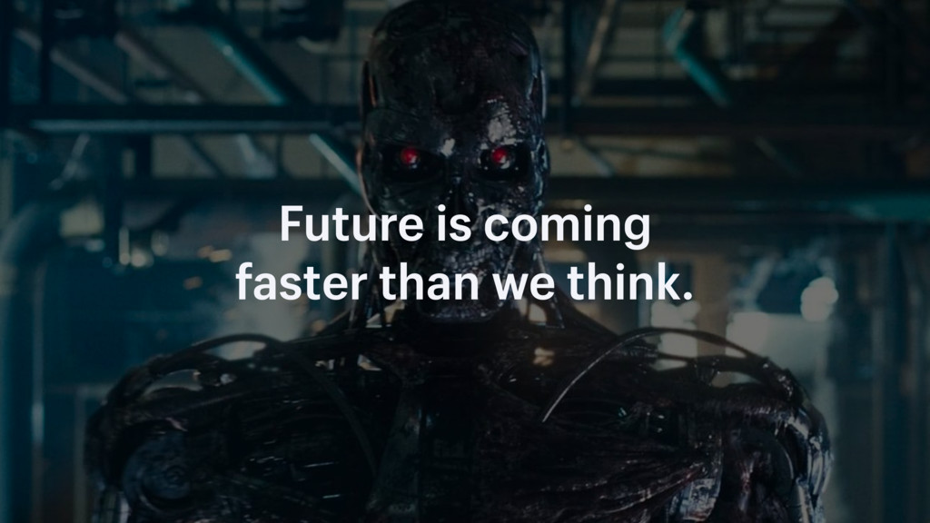 Future is coming faster than we think.