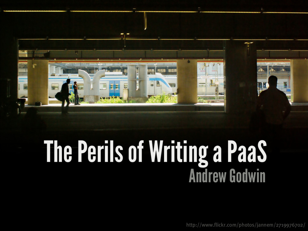 The Perils of Writing a PaaS Andrew Godwin http...