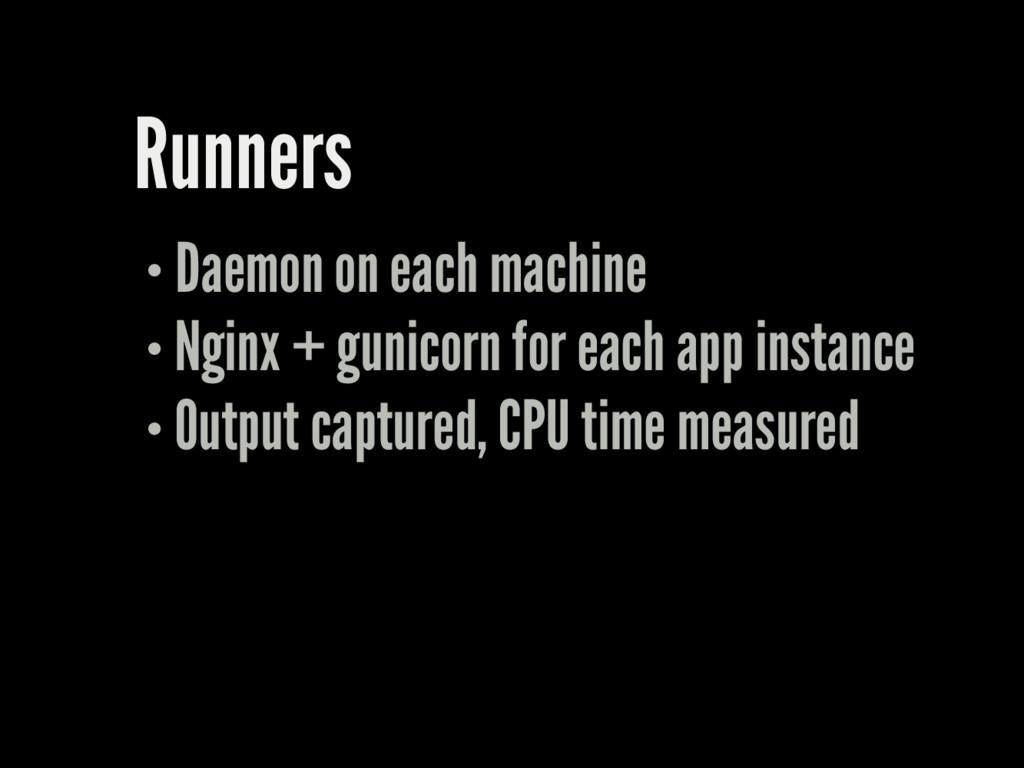 Runners Daemon on each machine Nginx + gunicorn...