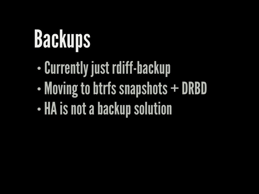 Backups Currently just rdiff-backup Moving to b...