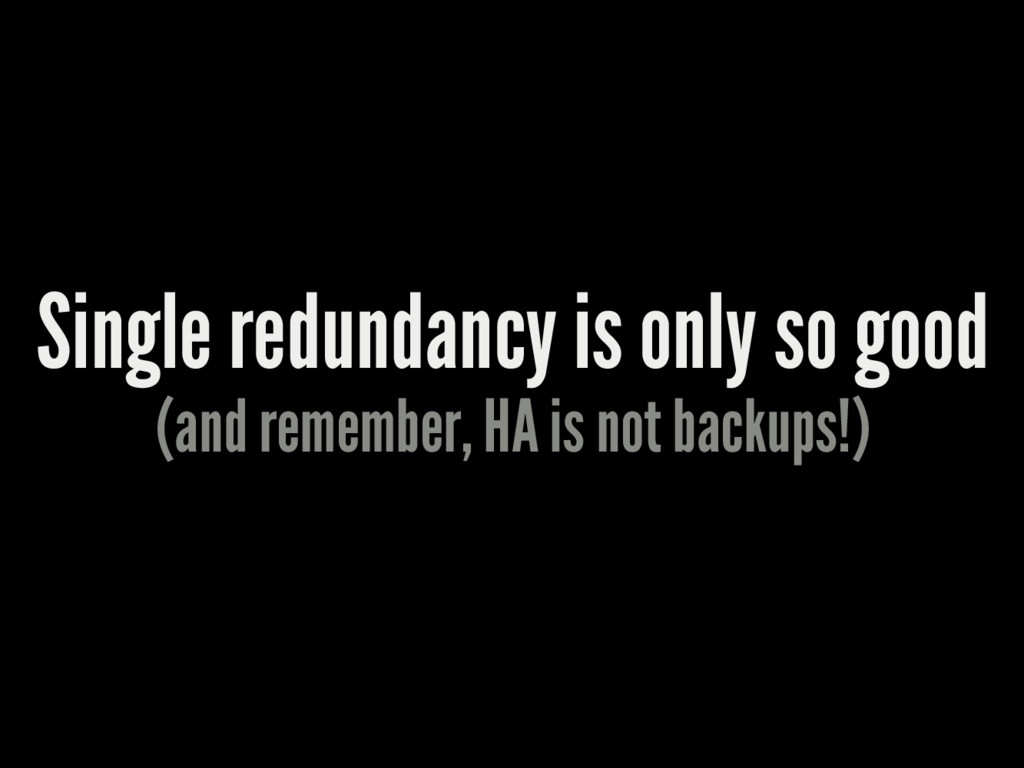 Single redundancy is only so good (and remember...