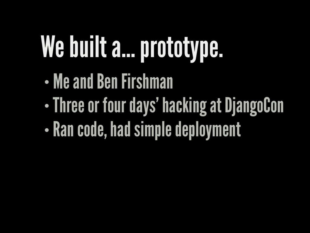 We built a… prototype. Me and Ben Firshman Thre...