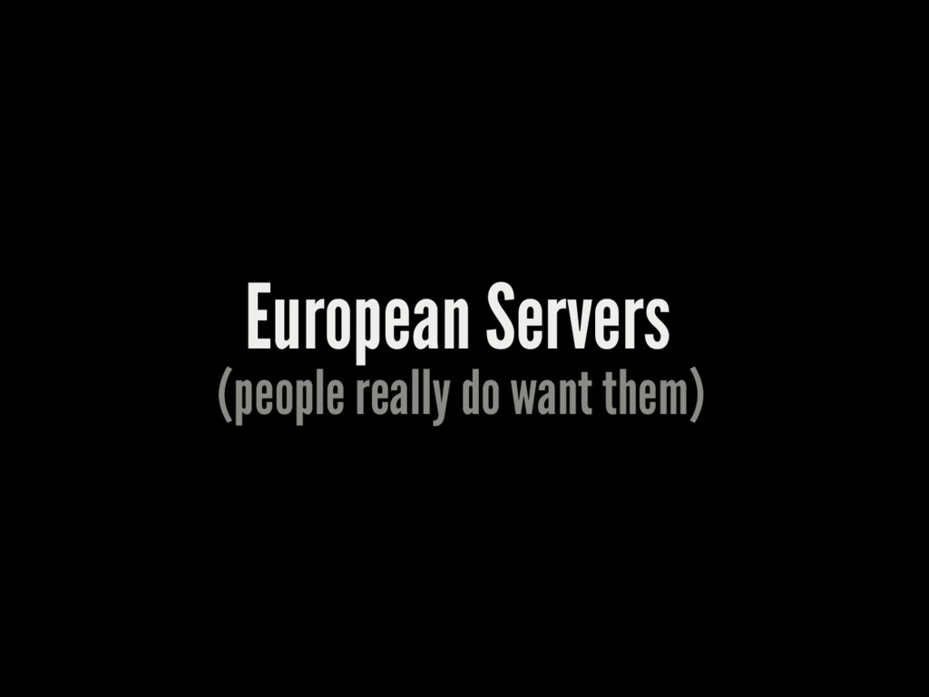 European Servers (people really do want them)