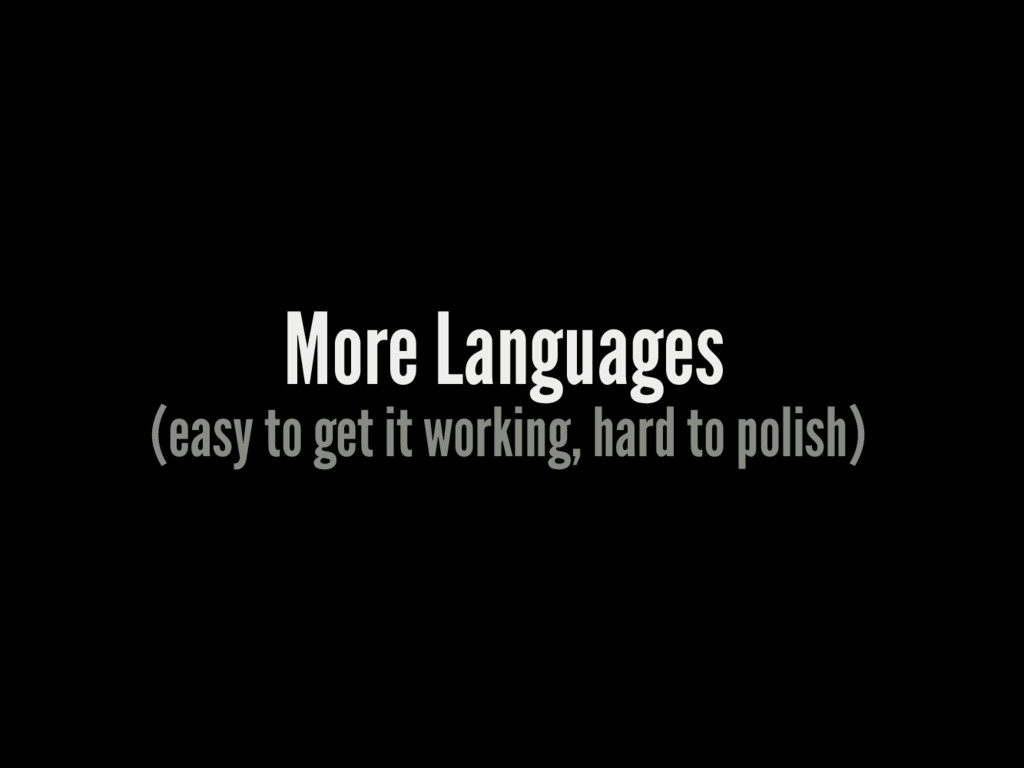 More Languages (easy to get it working, hard to...