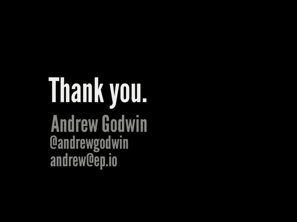 Thank you. Andrew Godwin @andrewgodwin andrew@e...