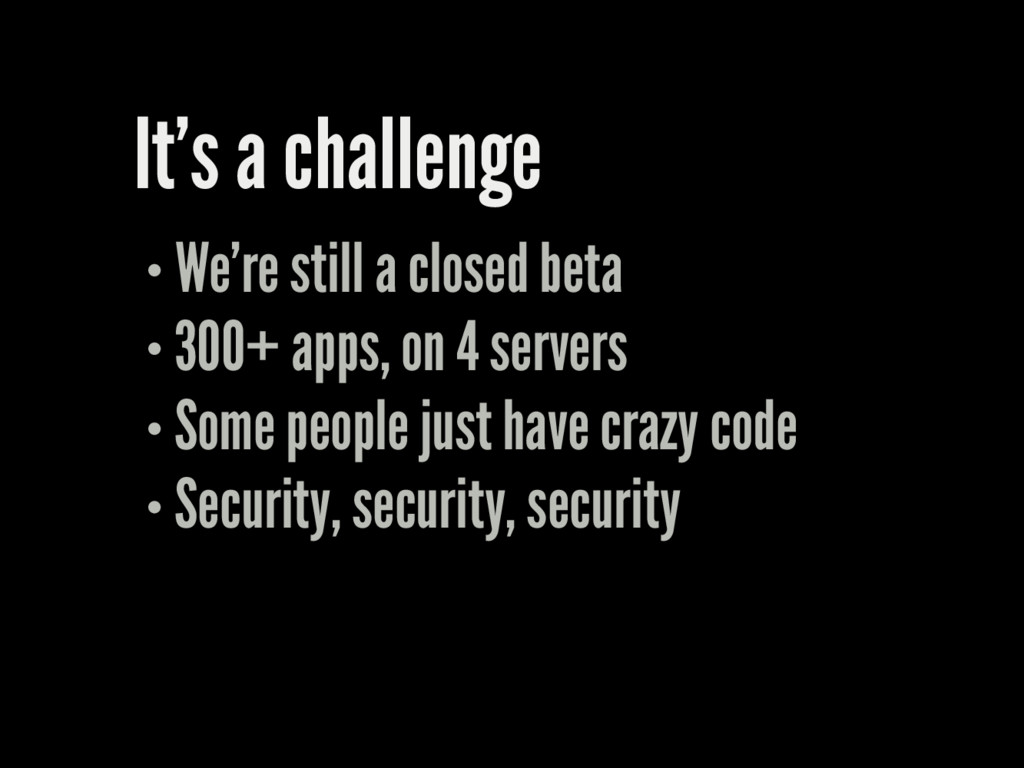 It's a challenge We're still a closed beta 300+...