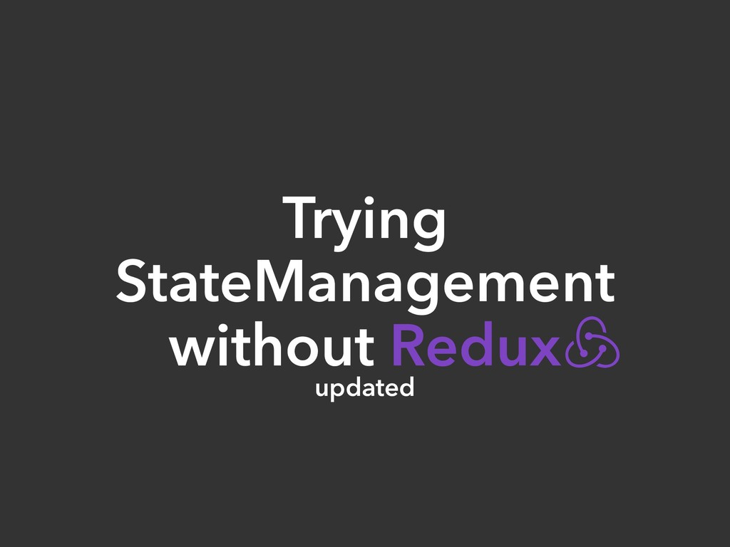 Trying StateManagement without Redux updated
