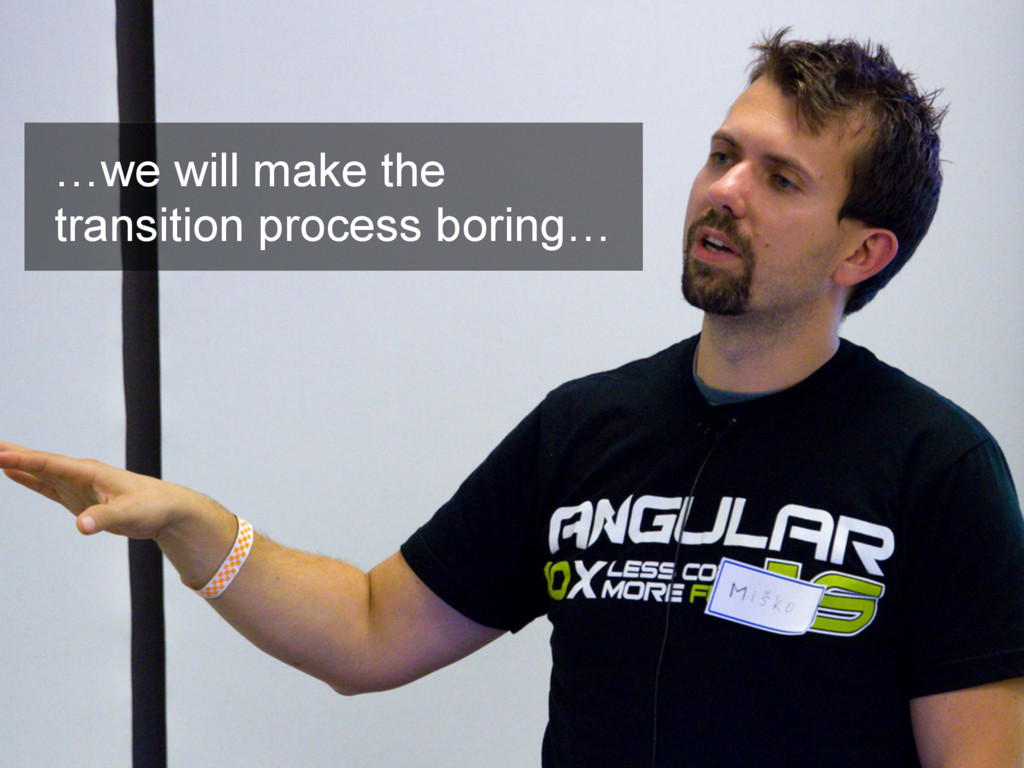 …we will make the transition process boring…