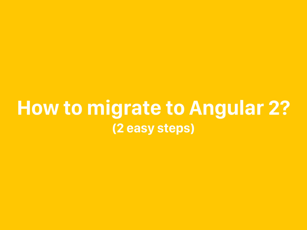 How to migrate to Angular 2? (2 easy steps)