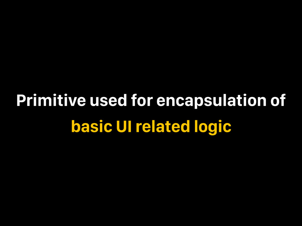 Primitive used for encapsulation of basic UI re...