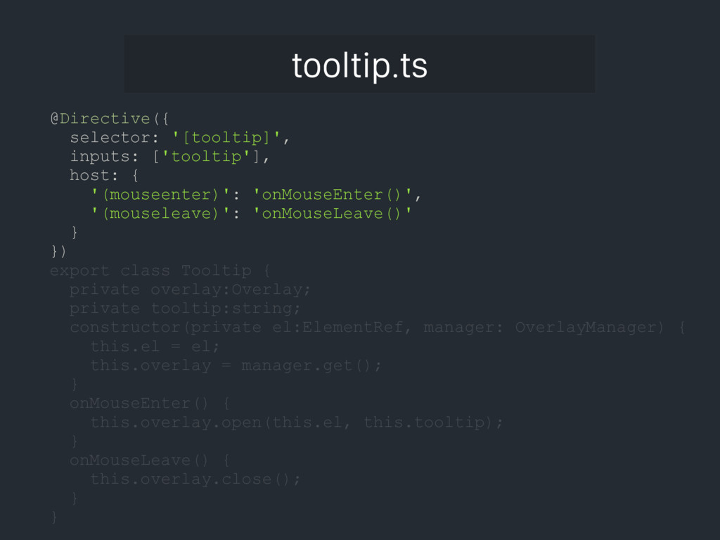 tooltip.ts @Directive({ selector: '[tooltip]', ...