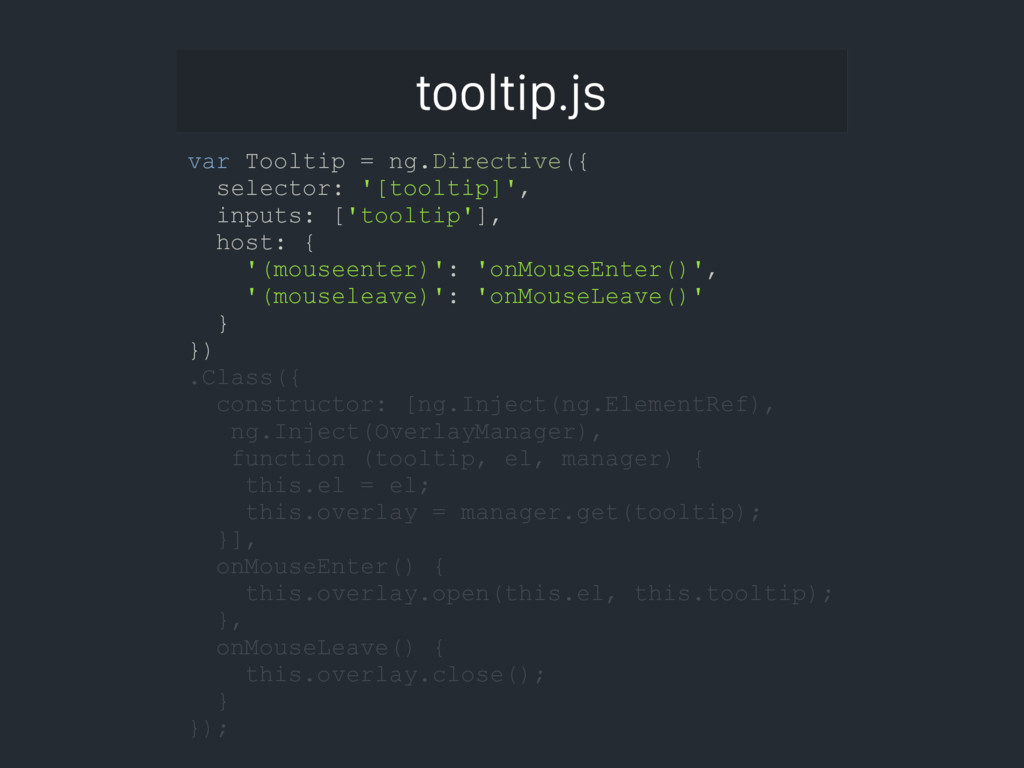 tooltip.js var Tooltip = ng.Directive({ selecto...