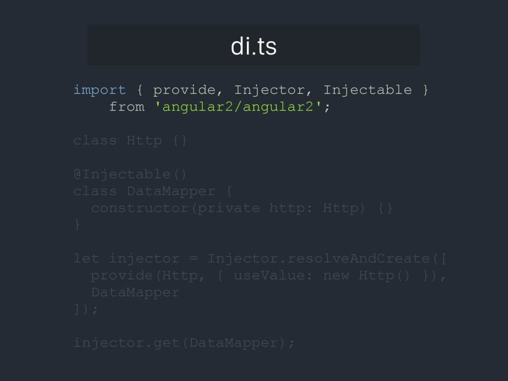 di.ts import { provide, Injector, Injectable } ...