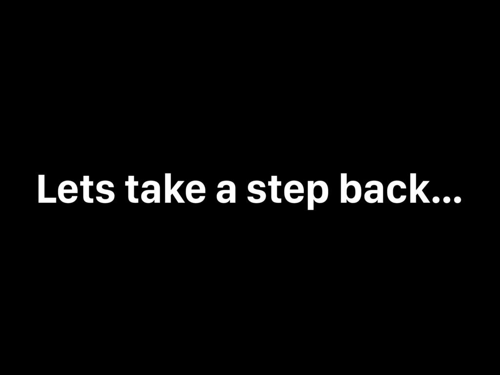 Lets take a step back…