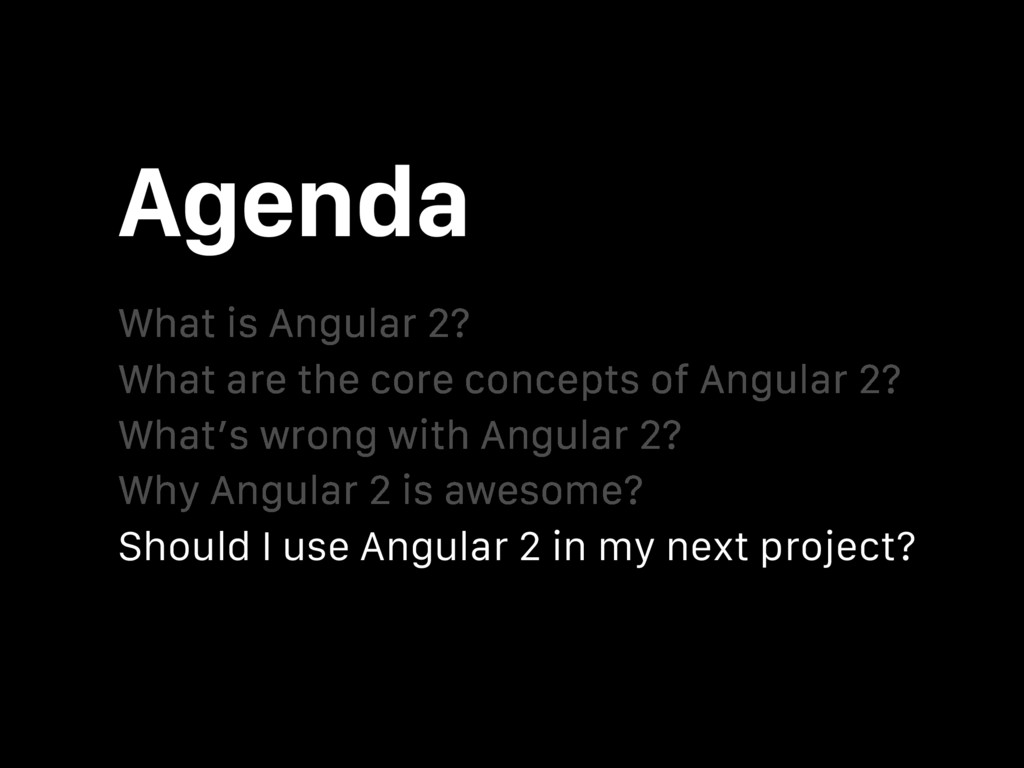Agenda What is Angular 2? What's wrong with Ang...