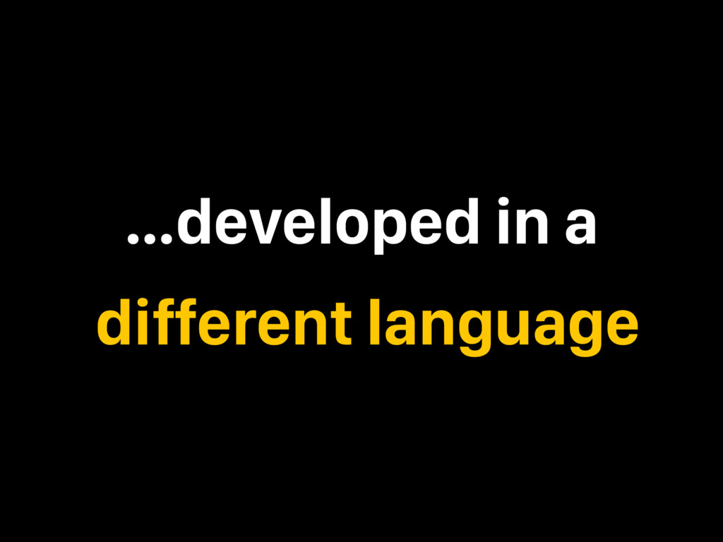 …developed in a different language