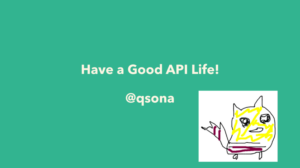 Have a Good API Life! @qsona